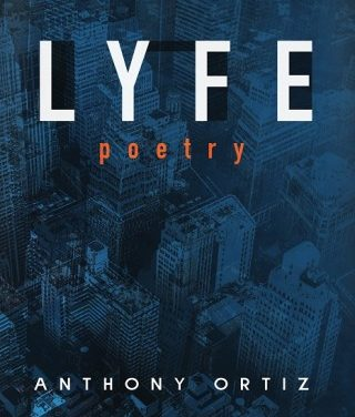 Anthony Ortiz Announces New Book Titled Lyfe Poetry